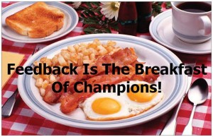 Feedback is the Breakfast of Champions